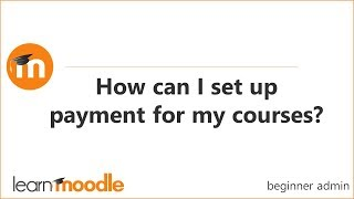 Download How can I set up payment for my Moodle courses? Video