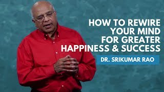 Download How To Rewire Your Mind For Greater Happiness & Success | Dr. Srikumar Rao Video