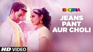Download Jeans Pant Aur Choli Video   Ishqeria   Richa Chadha   Neil Nitin Mukesh   Papon, Kalpana Patowry Video