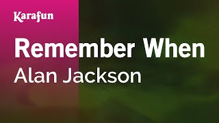 Download Karaoke Remember When - Alan Jackson * Video