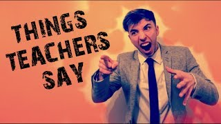 Download THINGS TEACHERS SAY... Video