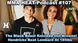 Download MMA H.E.A.T. Podcast #107 (LIVE!) UFC Halifax; The Black Beast KOs Browne! Hendricks Beats Lombard Video