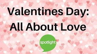 Download ″Valentine's Day: All About Love″ - practice English with Spotlight Video