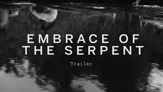 Download EMBRACE OF THE SERPENT Trailer | Festival 2015 Video