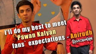 Download I'll do my best to meet Pawan Kalyan fans' expectations: Anirudh Ravichander | Exclusive Interview Video