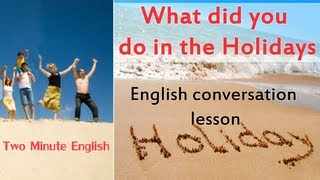 Download What Did You Do in the Holidays? - Conversation in English about Holidays Video