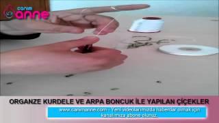 Download ORGANZE KURDELE VE ARPA BONCUK İLE YAPILAN ÇİÇEKLER , Canım Anne Video
