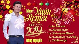 Download Nhạc Xuân 2019 REMIX - Lk Nhạc Tết REMIX Sôi Động ĐÓN THỜI KHẮC GIAO THỪA Video