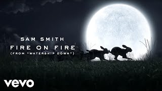 Download Sam Smith - Fire On Fire (From ″Watership Down″) Video
