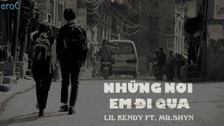 Download Những Nơi Em Đi Qua - Lil Kendy ft. Mr.Shyn [Lyrics Video] Video