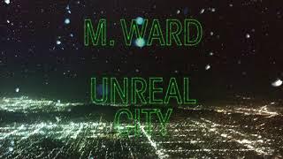 Download M. Ward - ″Unreal City″ Video