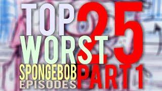 Download Top 25 WORST SpongeBob Episodes (PART 1/4) - ANK Video