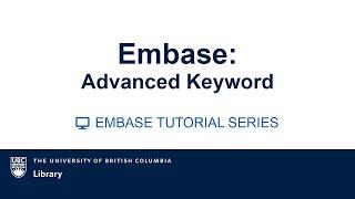 Download EMBASE Tutorial Video series: Video 6: Advanced Keyword searching Video