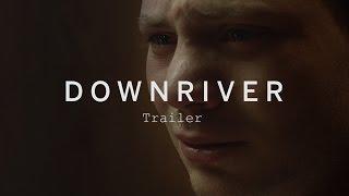Download DOWNRIVER Trailer | Festival 2015 Video