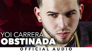 Download Yoi Carrera - Obstinada Video