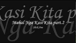 Download Mahal Nga Kasi Kita part.2 - Slick One Video