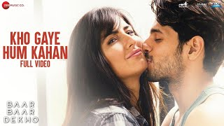 Download Kho Gaye Hum Kahan -Full Video |Baar Baar Dekho | Sidharth Malhotra, Katrina K| Jasleen R, Prateek K Video