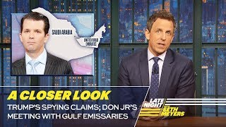 Download Trump's Spying Claims; Don Jr's Meeting with Gulf Emissaries: A Closer Look Video