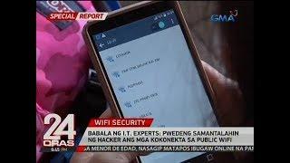 Download 24 Oras: Babala ng I.T. experts: Pwedeng samantalahin ng hacker ang mga kokonekta sa public wifi Video