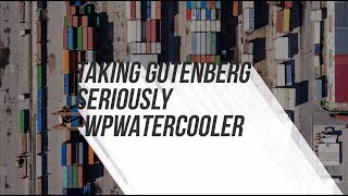 Download EP279 - Taking Gutenberg Seriously - WPwatercooler Video