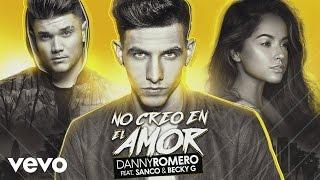 Download Danny Romero - No Creo en el Amor (Audio) ft. Sanco, Becky G Video
