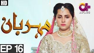 Download Meherbaan - Episode 16 | A Plus ᴴᴰ Drama | Affan Waheed, Nimrah khan, Asad Malik Video