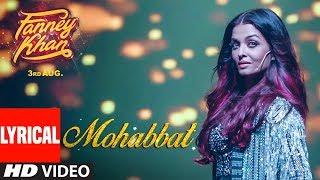 Download FANNEY KHAN: Mohabbat Lyrical Video | Aishwarya Rai Bachchan | Sunidhi Chauhan | Tanishk Bagchi Video