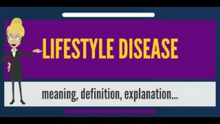 Download What is LIFESTYLE DISEASE? What does LIFESTYLE DISEASE mean? LIFESTYLE DISEASE meaning Video