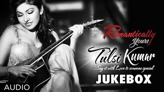 Download Romantically Your's Tulsi Kumar | Bollywood Hit Songs | Jukebox Video