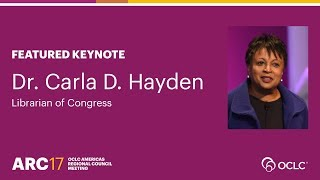 Download Dr. Carla D. Hayden, Librarian of Congress: Featured Keynote at OCLC ARC17 Video