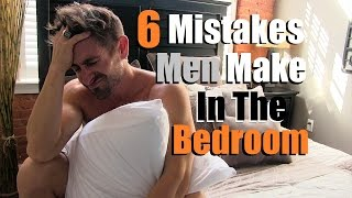 Download 6 Mistakes Men Make In The Bedroom That Women HATE Video