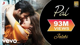Download Pal - Official Lyric Video| Jalebi| Varun Mitra|Rhea Chakraborty| Arijit| Shreya Video