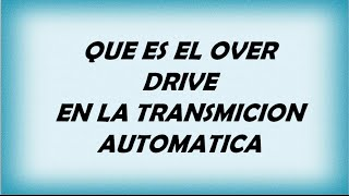Download QUE ES EL OVER DRIVE EN UN CARRO DE TRANSMICION AUTOMATICA Video