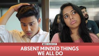 Download FilterCopy | Absent Minded Things We All Do | Ft. Aniruddha Banerjee, Nayana Shyam, Viraj Video