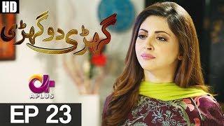 Download Ghari Do Ghari - Episode 23 | Aplus ᴴᴰ Drama | Junaid Khan, Nausheen Shah, Moomal Khalid Video