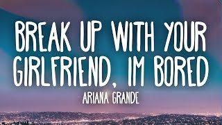 Download Ariana Grande - Break up with your girlfriend, i'm bored (Lyrics) Video