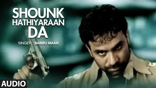 Download Babbu Maan : Mitran Nu Shounk Hathiyaran Da Full Audio Song | Hit Punjabi Song Video