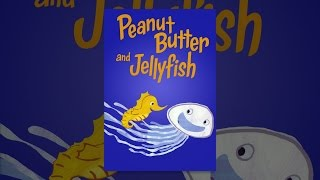Download Peanut Butter and Jellyfish Video