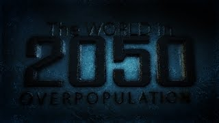 Download ► The WORLD in 2050: Overpopulation Video
