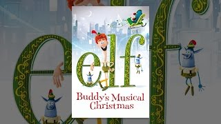 Download Elf: Buddy's Musical Christmas Video