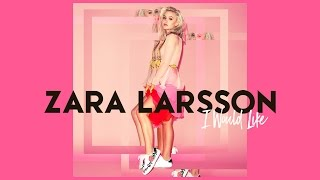 Download Zara Larsson - I Would Like (HQ Audio) Video