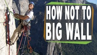 Download How NOT to Big Wall - Climbing logistics when big walling Video