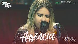 Download Marília Mendonça - Ausência (Agora Que São Elas 2) Video
