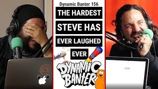Download Dynamic Banter 156: The Hardest Steve Has Ever Laughed Ever Video