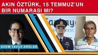 Download Akın Öztürk, 15 Temmuz'un bir numarası mı? - Adem Yavuz Arslan Video