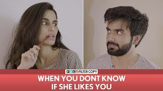 Download FilterCopy | When You Don't Know If She Likes You | Ft. Aisha Ahmed and Ayush Mehra Video