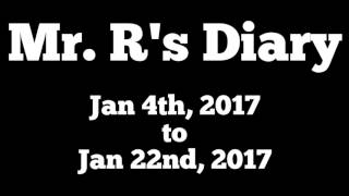 Download Mr. R's Diary Jan 4th, 2017 to Jan 22nd, 2017 Video