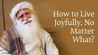 Download How to Live Joyfully No Matter What | Sadhguru Video