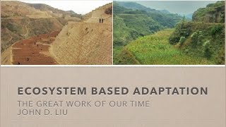 Download Ecosystem Based Adaptation, - by, John D. Liu, FULL VIDEO, The Great Work Of Our Time Video