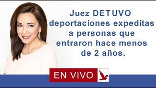 Download JUEZ DETUVO DEPORTACIONES EXPEDITAS A PERSONAS QUE ENTRARON HACE MENOS DE 2 AÑOS Video